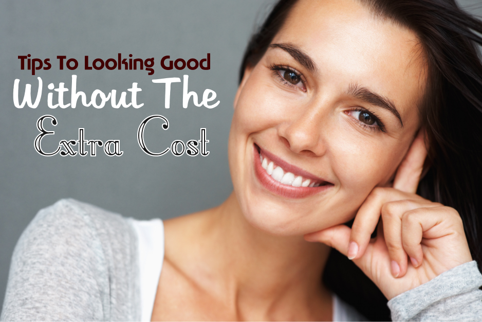 Tips To Looking Good Without The Extra Cost