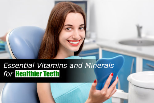 Essential Vitamins and Minerals for Healthier Teeth