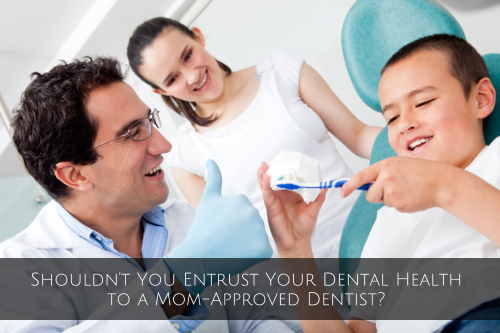 Shouldn't You Entrust Your Dental Health to a Mom-Approved Dentist?