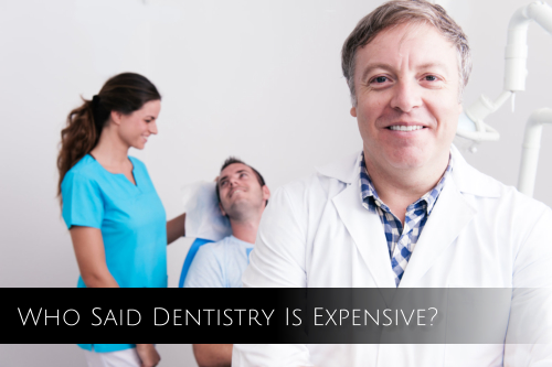 Who Said Dentistry Is Expensive?