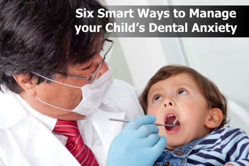 Six Smart Ways to Manage your Child's Dental Anxiety